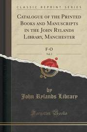Catalogue of the Printed Books and Manuscripts in the John Rylands Library, Manchester, Vol. 2 by John Rylands Library