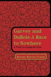 Garvey and DuBois-A Race to Nowhere by Bernie Morris Evans