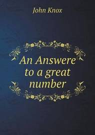An Answere to a Great Number by John Knox (Macquarie University, Australia)