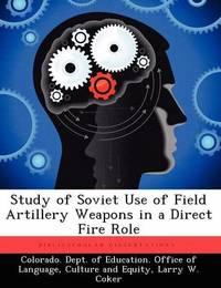 Study of Soviet Use of Field Artillery Weapons in a Direct Fire Role by Larry W Coker