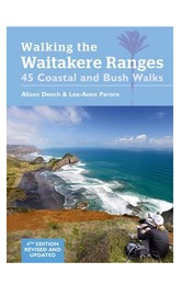 Walking the Waitakere Ranges: 45 Coastal and Bush Walks by Alison Dench