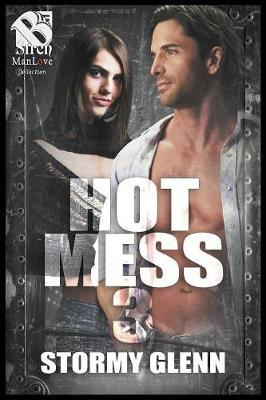 Hot Mess 3 (Siren Publishing the Stormy Glenn Manlove Collection) by Stormy Glenn