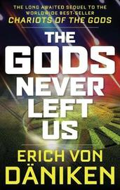 The Gods Never Left Us by Erich Von Daniken