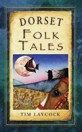 Dorset Folk Tales by Tim Laycock