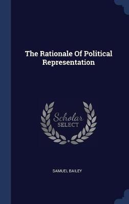 The Rationale of Political Representation by Samuel Bailey