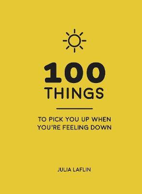 100 Things to Pick You Up When You're Feeling Down by Julia Laflin image