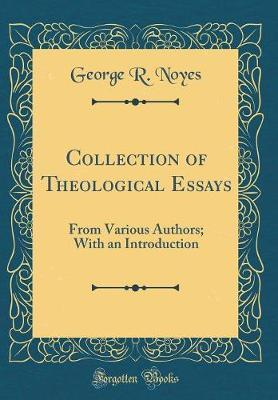 A Collection of Theological Essays from Various Authors by George R Noyes image