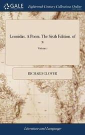 Leonidas. a Poem. the Sixth Edition. of 2; Volume 1 by Richard Glover