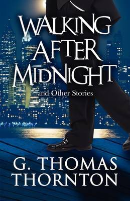 Walking After Midnight: And Other Stories by G. Thomas Thornton image