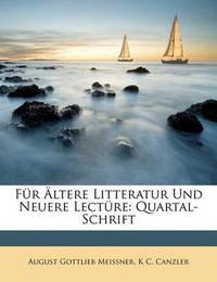 Fr Ltere Litteratur Und Neuere Lectre: Quartal-Schrift by August Gottlieb Meissner