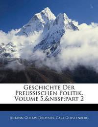 Geschichte Der Preussischen Politik, Volume 5, Part 2 by Johann Gustav Droysen