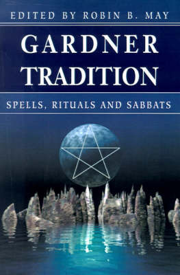 Gardner Tradition: Spells, Rituals and Sabbats by Robin B. May