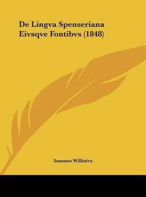 de Lingva Spenseriana Eivsqve Fontibvs (1848) by Ioannes Willisivs