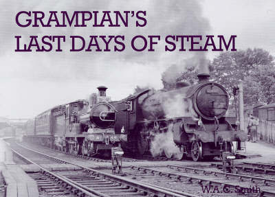 Grampian's Last Days of Steam by W.A.C. Smith