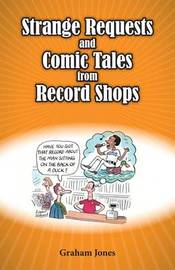 Strange Requests and Comic Tales from Record Shops by Graham Jones