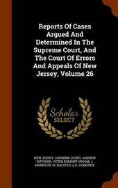 Reports of Cases Argued and Determined in the Supreme Court, and the Court of Errors and Appeals of New Jersey, Volume 26 by Andrew Dutcher image