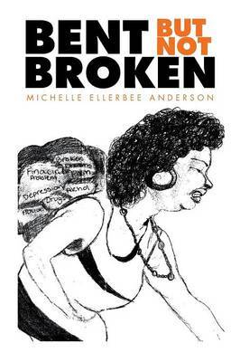 Bent But Not Broken by Michelle Ellerbee Anderson