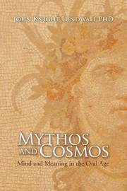Mythos and Cosmos by John Knight Lundwall Phd