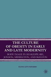 The Culture of Obesity in Early and Late Modernity by Elena Levy-Navarro