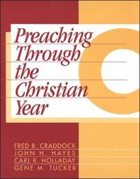 Preaching Through the Christian Year by Fred B Craddock
