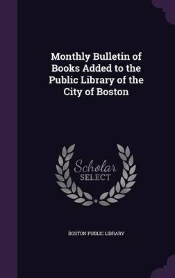 Monthly Bulletin of Books Added to the Public Library of the City of Boston image