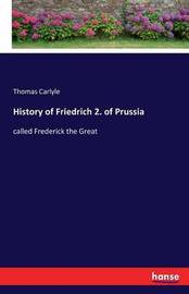 History of Friedrich 2. of Prussia by Thomas Carlyle