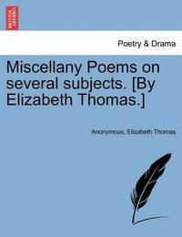 Miscellany Poems on Several Subjects. [By Elizabeth Thomas.] by * Anonymous