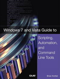 Windows 7 and Vista Guide to Scripting, Automation, and Command Line Tools by Brian Knittel image