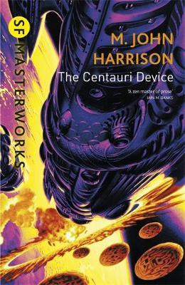 The Centauri Device (S.F. Masterworks) by M.John Harrison