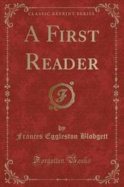 A First Reader (Classic Reprint) by Frances Eggleston Blodgett image