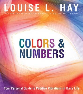 Colors and Numbers: Your Personal Guide to Positive Vibrations in Daily by Louise L. Hay image