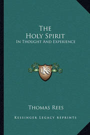 The Holy Spirit: In Thought and Experience by Thomas Rees