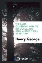 The Land Question by Henry George