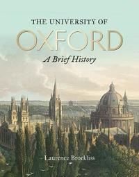 The University of Oxford: A Brief History by Laurence Brockliss