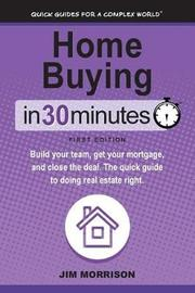Home Buying in 30 Minutes by Jim Morrison