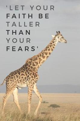 'Let Your Faith Be Taller Than Your Fears' by Giraffegang Publications