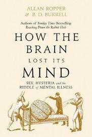 How The Brain Lost Its Mind by Allan Ropper