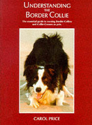 Understanding the Border Collie: The Essential Guide to Owning Border Collies and Collie Crosses as Pets by Carol Price image