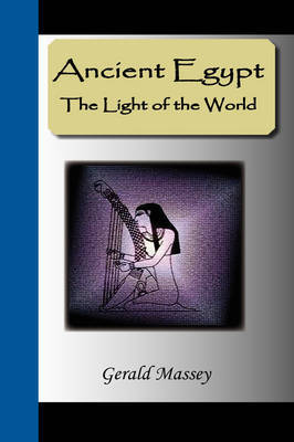 Ancient Egypt - The Light of the World: A Work of Reclamation and Restitution in Twelve Books by Gerald Massey image