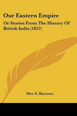 Our Eastern Empire: Or Stories From The History Of British India (1857) by Mrs E Burrows image