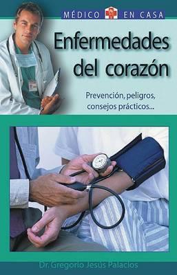 Enfermedades del Corazon: Prevencion, Peligros, Consejos Practicos by Gregorio Jesus Palacios