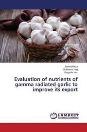 Evaluation of Nutrients of Gamma Radiated Garlic to Improve Its Export by Mirza Javeria