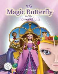 The Magic Butterfly and the Flower of Life by A M Curiel