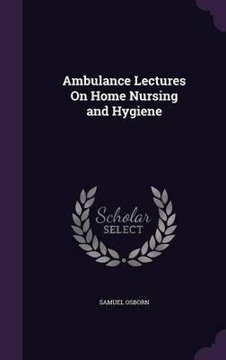 Ambulance Lectures on Home Nursing and Hygiene by Samuel Osborn image