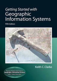 Getting Started with Geographic Information Systems by Keith C. Clarke image