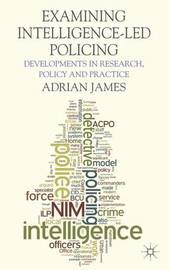 Examining Intelligence-Led Policing by A James