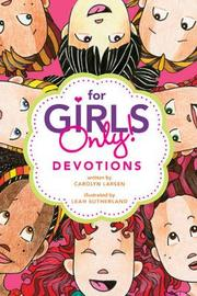 For Girls Only! Devotions by Carolyn Larsen