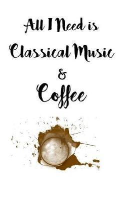 All I Need is Classical Music and Coffee Notebook by Janette James