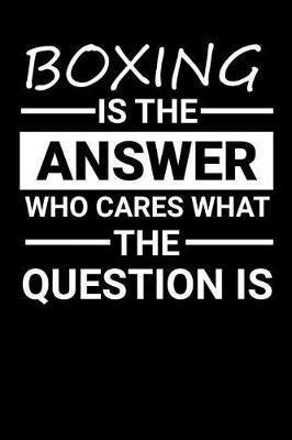 Boxing is the answer Who Cares what the question is by Darren Sport