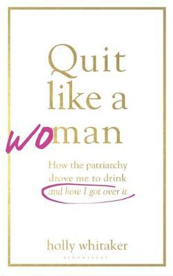 Quit Like a Woman by Holly Glenn Whitaker